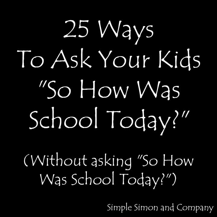 25 ways to ask your kids about school