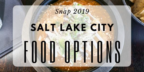 Snap 2019: SLC Fab Food Options!